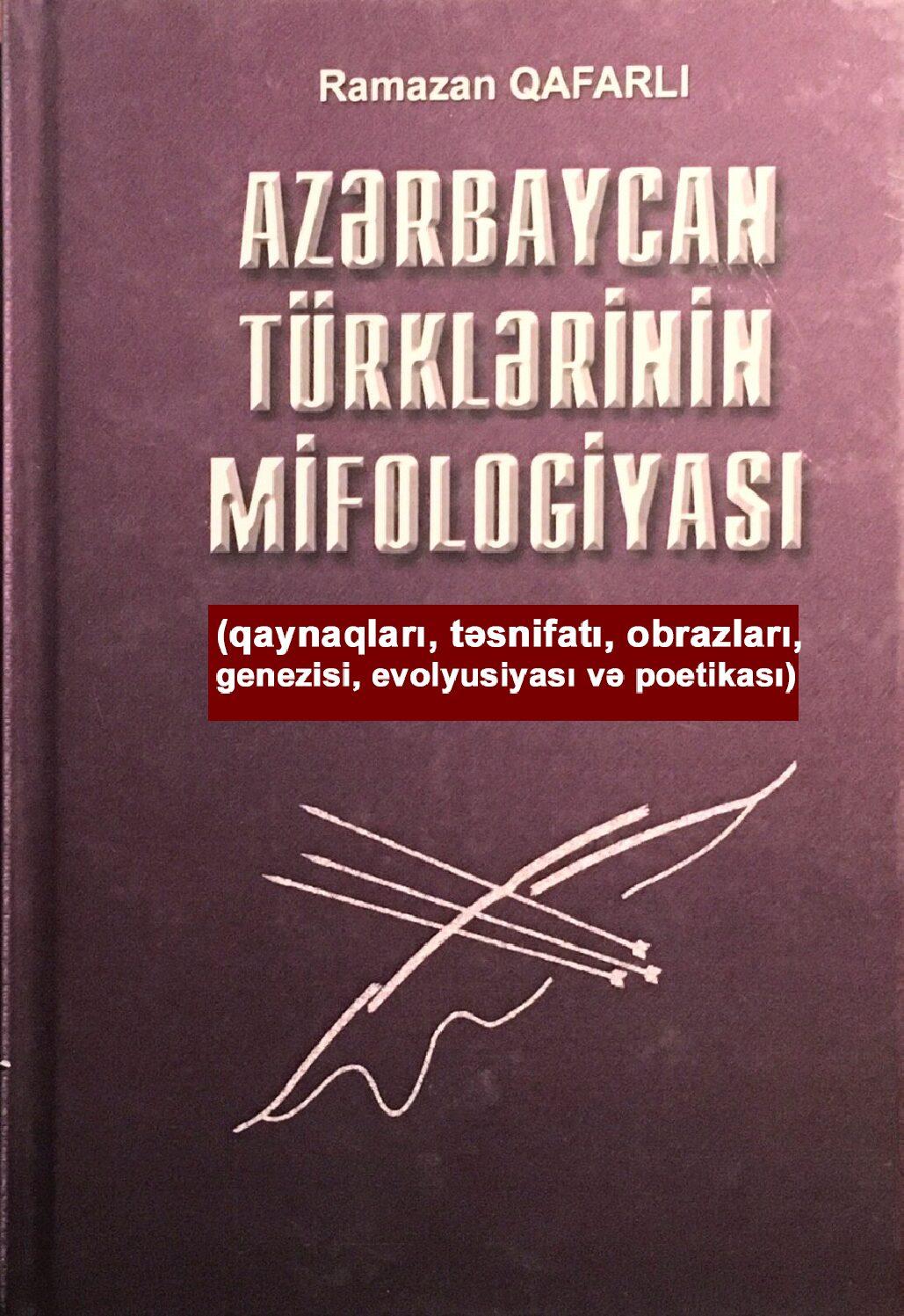 AZƏRBAYCAN TÜRKLƏRİNİN MİFOLOGİYASI (qaynaqları, təsnifatı, obrazları, genezisi, evolyusiyası və poetikası)